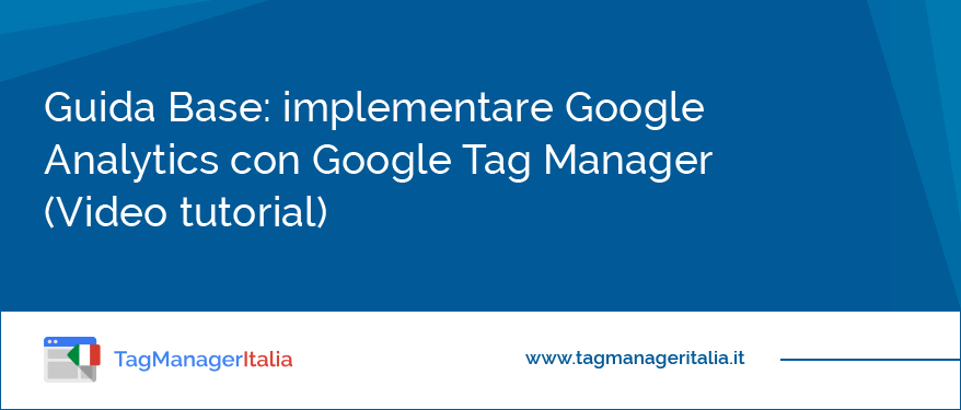 Guida Base Implementare Google Analytics con Google Tag Manager