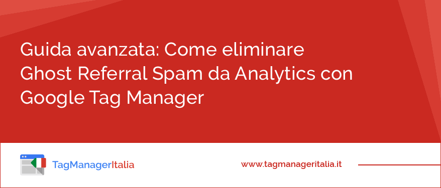 Guida Avanzata Come eliminare Ghost Referral Spam da Analytics con Google Tag Manager