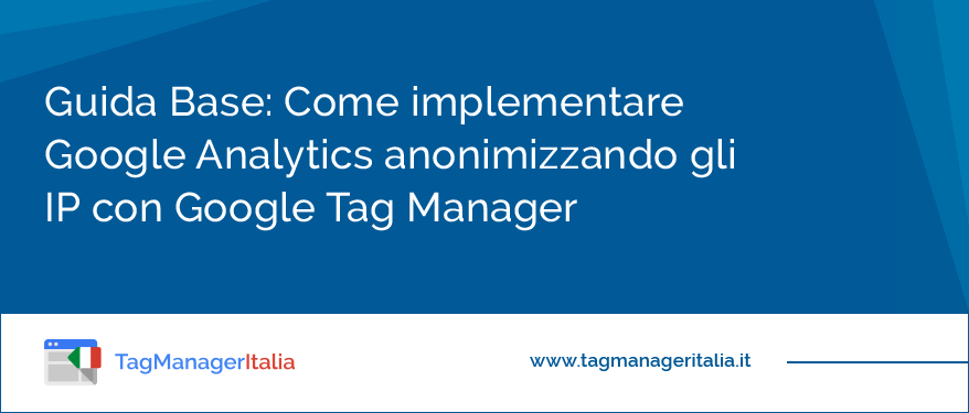 Come implementare Google Analytics anonimizzando gli IP con Google Tag Manager