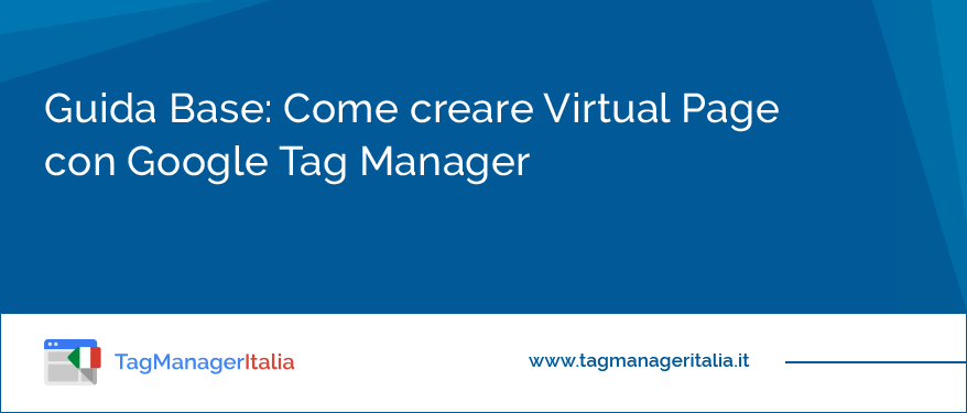 Guida Base Come creare Virtual Page con Google Tag Manager