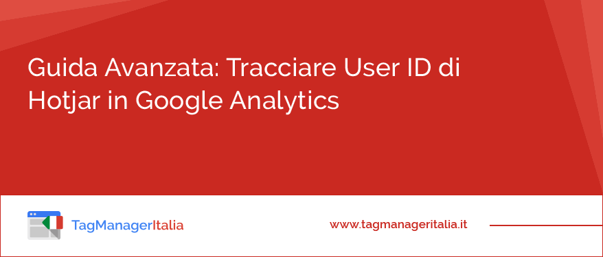 Guida Avanzata: Tracciare User ID di Hotjar in Google Analytics