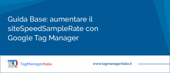 Guida Base: Aumentare il siteSpeedSampleRate con Google Tag Manager
