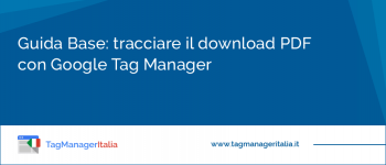 Guida su come Tracciare Download PDF con Google Tag Manager