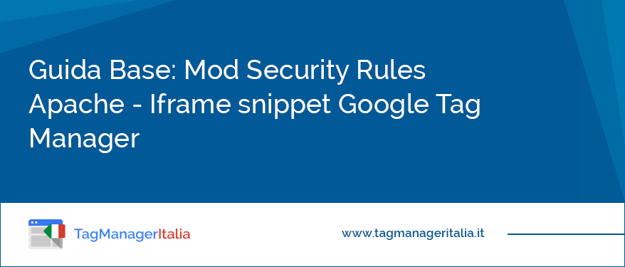 Guida Base: Mod Security Rules Apache – Iframe snippet Google Tag Manager